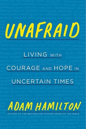 The Rev. Adam Hamilton offers ways we can overcome our false fears with faith. Photo via AdamHamilton.org.