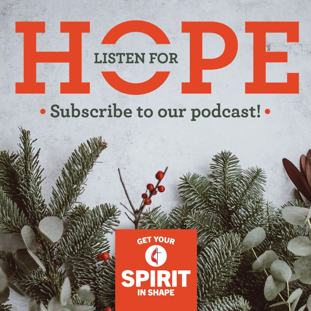 Listen for hope this Advent. Get Your Spirit in Shape Advent 2019. Image by United Methodist Communications.