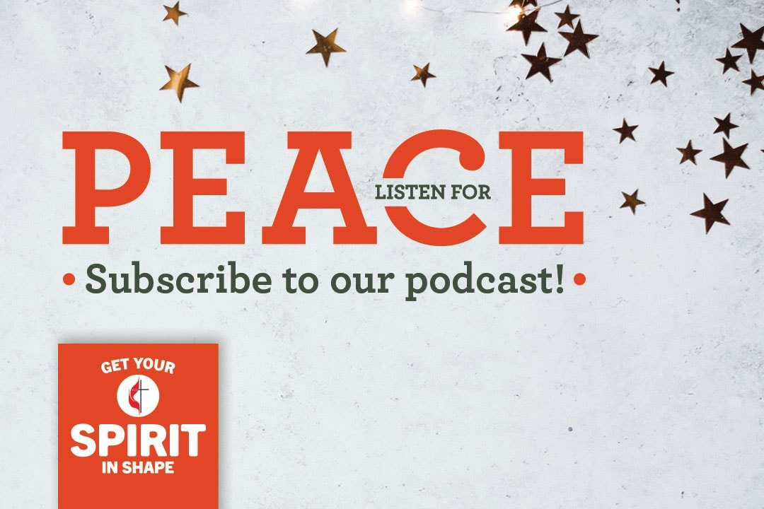 Listen for peace this Advent. Get Your Spirit in Shape Advent 2019. Image by United Methodist Communications.