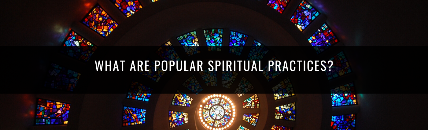 What are popular spiritual practices