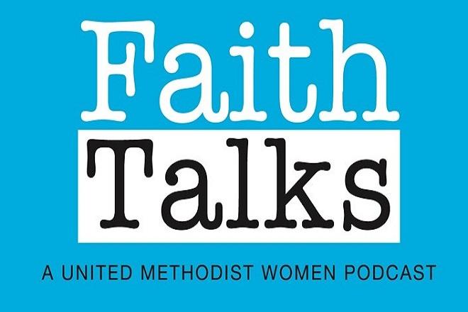Faith Talks is a podcast from United Methodist Women.