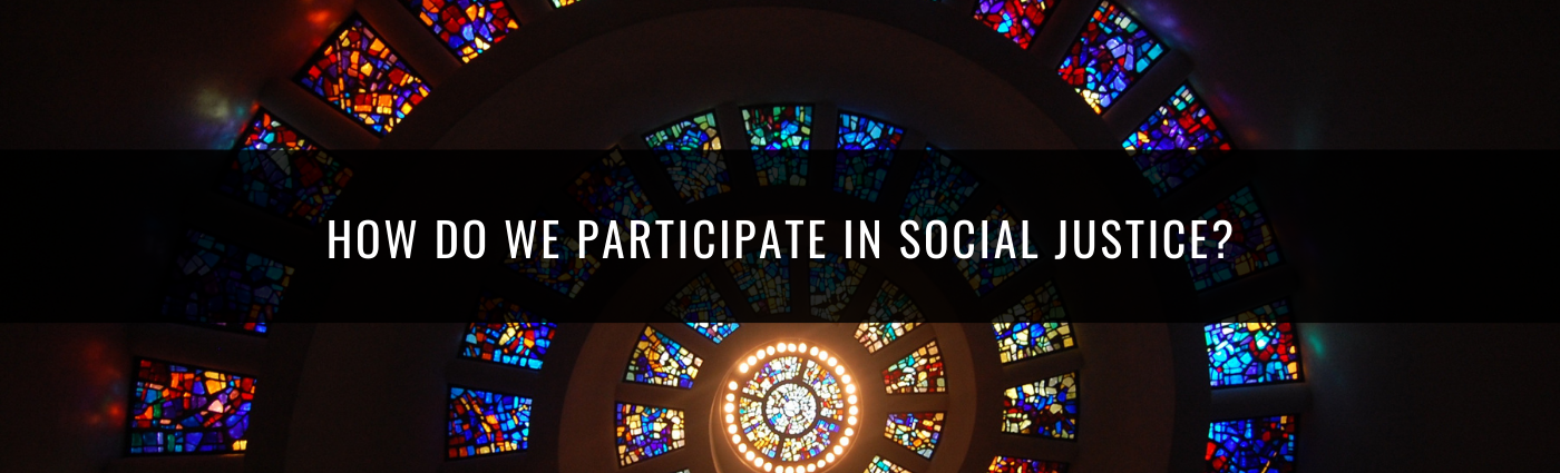 How do we participate in social justice?
