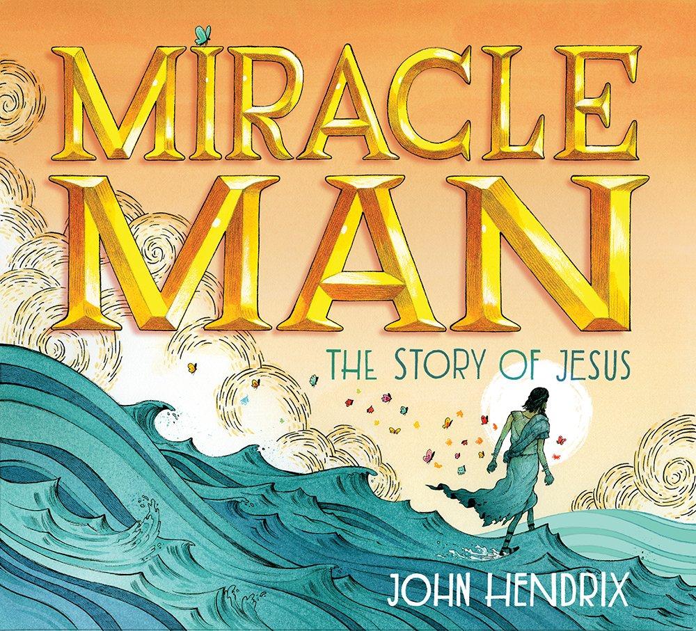 """Miracle Man: The Story of Jesus"" by John Hendrix"