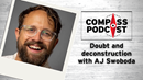 AJ Swoboda joined the Compass Podcast to talk deconstruction and doubt