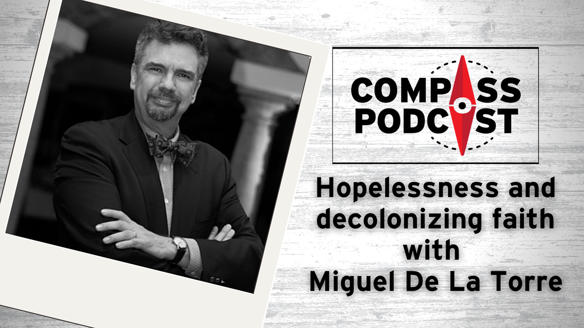 Miguel De La Torre on decolonizing Christianity on the Compass Podcast