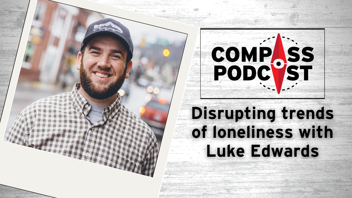 Luke Edwards talks about community and loneliness on the Compass Podcast