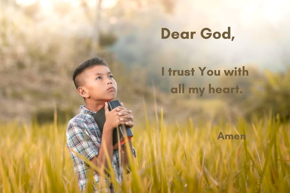 'Trust in the Lord with all your heart and lean not on your own understanding.' Proverbs 3:5