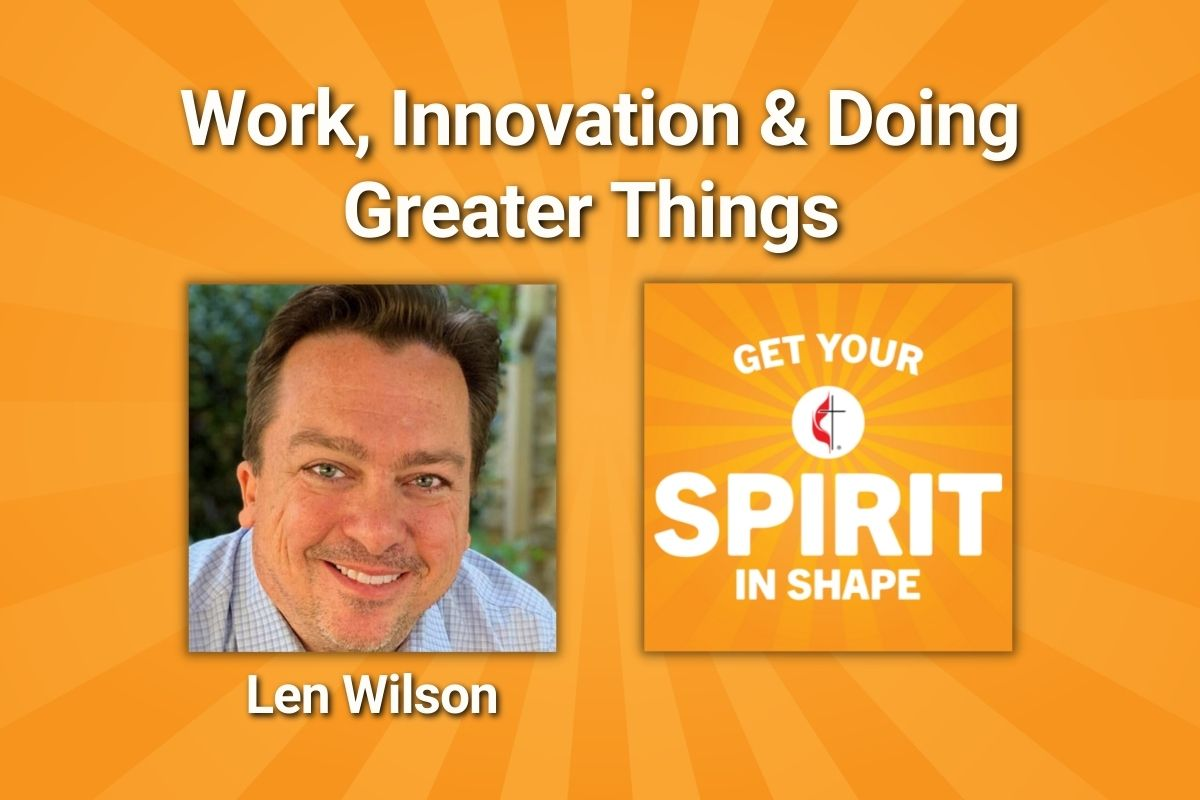"""Jesus told his disciples they would do """"reater things. Christian innovator Len Wilson shares how to be faithful to our work and live into that call."""