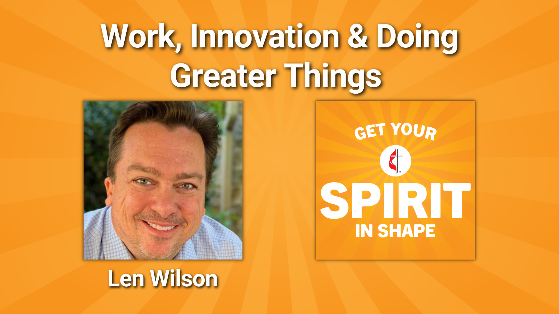 """Jesus told his disciples they would do """"greater things."""" Christian innovator Len Wilson shares how to be faithful to our work and live into that call."""