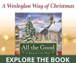 All the Good: A Wesleyan Way of Christmas is a four-session Advent Bible study by Abingdon Press. Click here for more.